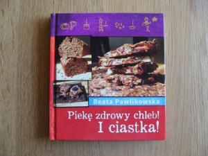 """Okładka książki """"Piekę zdrowy chleb i ciastka"""" Beaty Pawlikowskiej"""